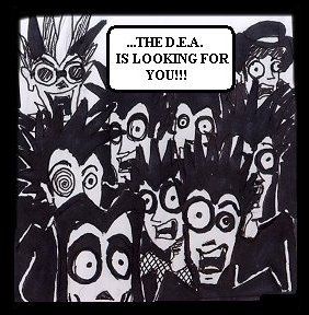 """...the DEA is looking for you!"""